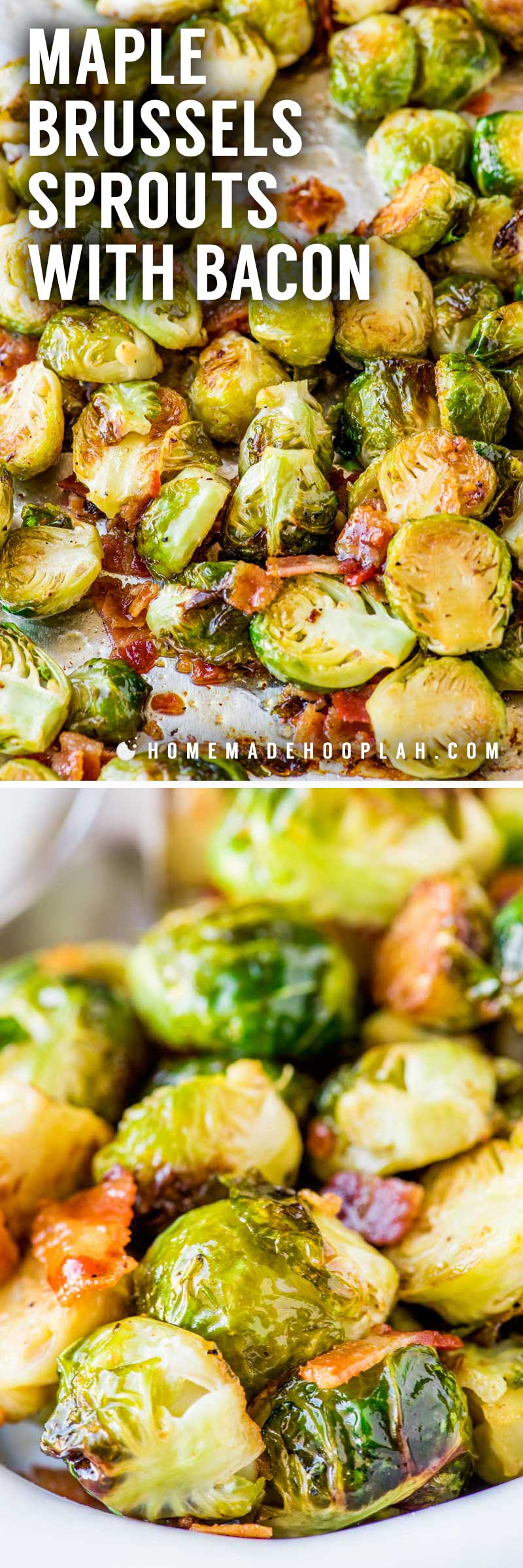 Maple Brussels Sprouts with Bacon! Oven-roasted Brussels sprouts flavored with crispy bacon and sweet maple syrup. It's an easy side dish to whip up for any dinner or holiday! | HomemadeHooplah.com
